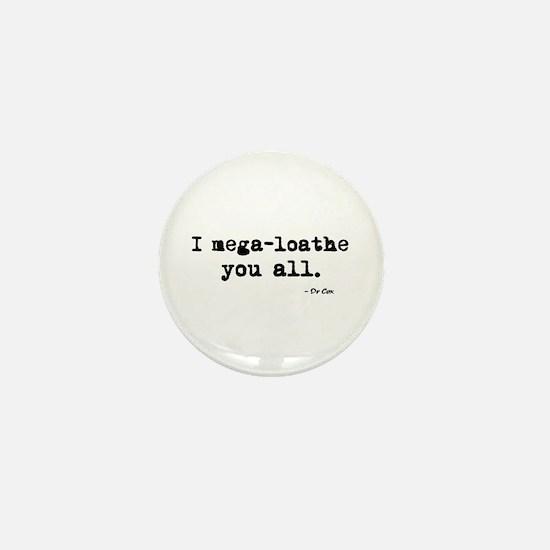 'I mega-loathe you all.' Mini Button