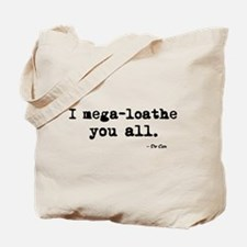 'I mega-loathe you all.' Tote Bag