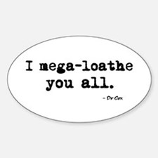 'I mega-loathe you all.' Decal