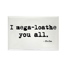 'I mega-loathe you all.' Rectangle Magnet (10 pack