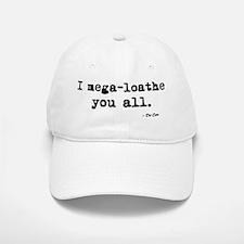 'I mega-loathe you all.' Baseball Baseball Cap