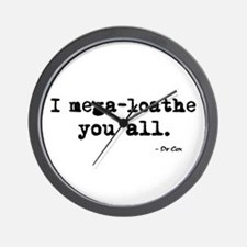 'I mega-loathe you all.' Wall Clock