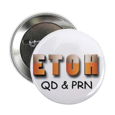 "ETOH qd and prn 2.25"" Button"