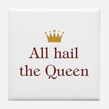 All Hail Queen Tile Coaster