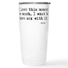 'I Love This Moment So Much' Travel Mug