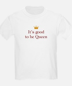 It's Good To Be Queen T-Shirt