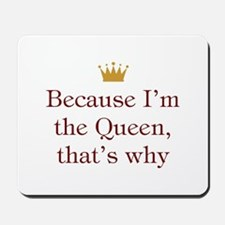 Because I'm Queen Mousepad