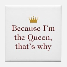 Because I'm Queen Tile Coaster
