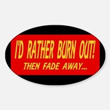 I'D RATHER BURN OUT! THEN FAD Decal