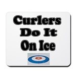 Curlers Do It On Ice Mousepad