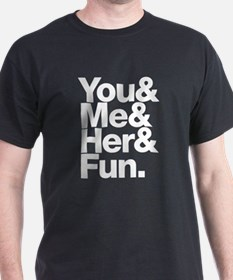 You and Me and Her T-Shirt