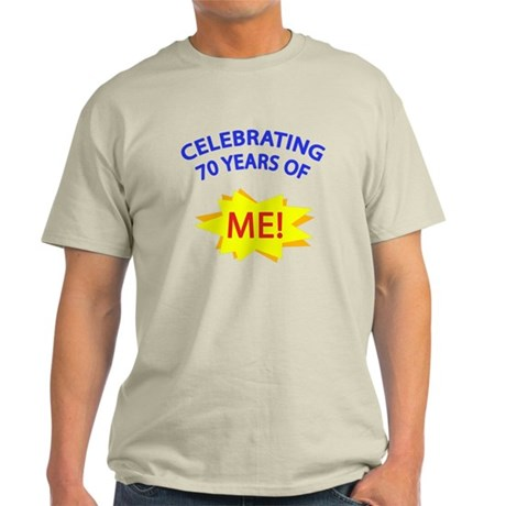 Celebrating 70 Years Of Me! Light T-Shirt