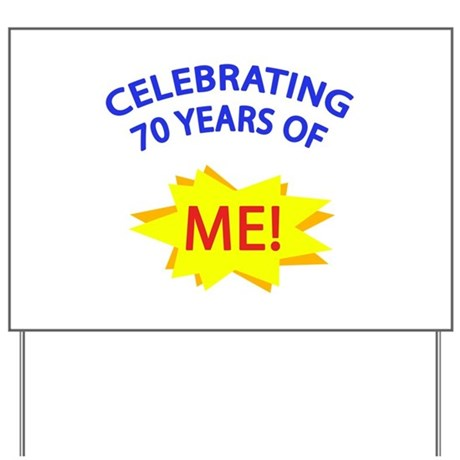 Celebrating 70 Years Of Me! Yard Sign