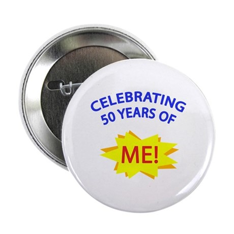 "Celebrating 50 Years Of Me! 2.25"" Button"