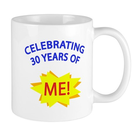 Celebrating 30 Years Of Me! Mug