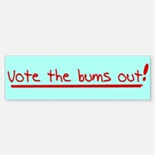 Vote the bums out! Bumper Bumper Bumper Sticker