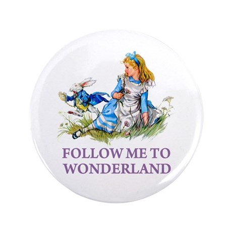 "FOLLOW ME TO WONDERLAND 3.5"" Button"