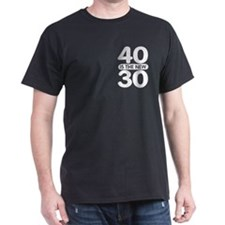 40 is the new 30 T-Shirt