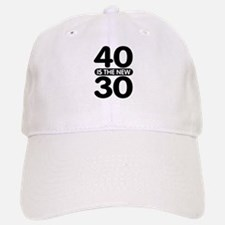 40 is the new 30 Baseball Baseball Cap