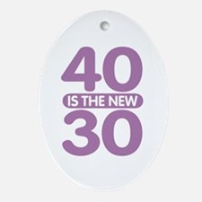 40 is the new 30 Ornament (Oval)
