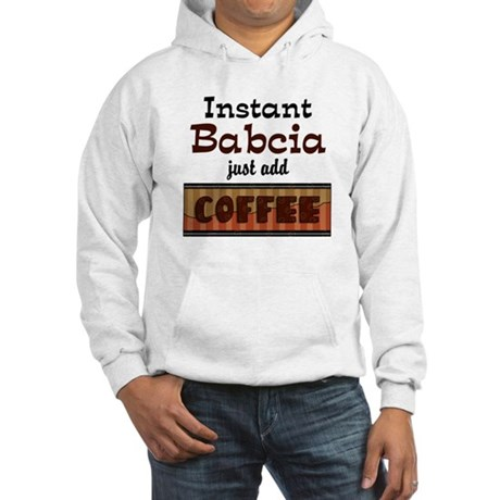 Instant Babcia Just Add Coffe Hooded Sweatshirt