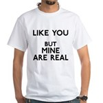 Mine Are Real White T-Shirt