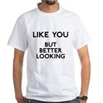 Better Looking White T-Shirt
