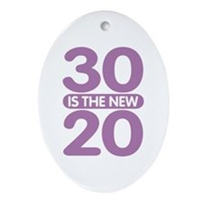 30 is the new 20 Ornament (Oval)