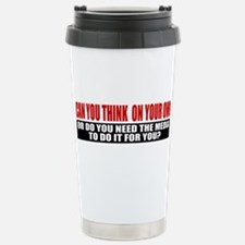 Can You Think On Your Own Travel Mug
