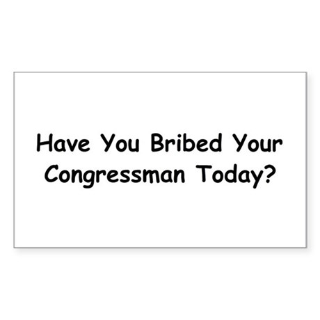 Have you bribed your Congress Sticker (Rectangle)