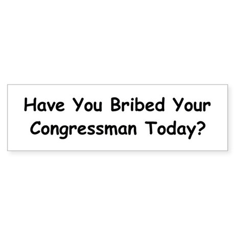 Have you bribed your Congress Sticker (Bumper)