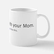 Sex with your Mom Mug