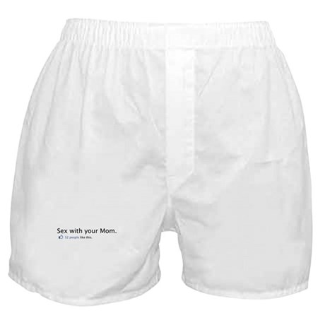 Sex with your Mom Boxer Shorts
