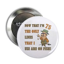 "Hilarious Fishing 75th Birthday 2.25"" Button (100"