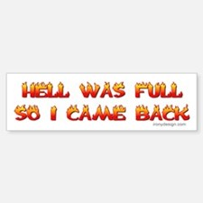 Hell was full so I came back Bumper Bumper Bumper Sticker