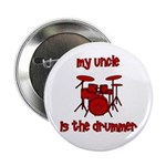 "My Uncle is the Drummer 2.25"" Button"