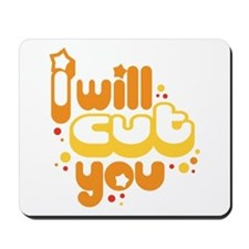 I will Cut You Mousepad