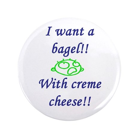 """I Want A Bagel 3.5"""" Button"""