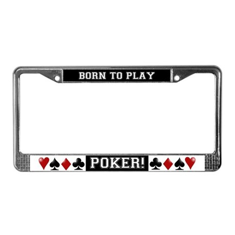 Born to Play Poker License Plate Frame