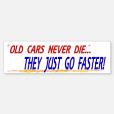 OLD CARS NEVER DIE...THEY JUS Bumper Bumper Sticker