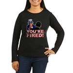You're Fired! Women's Long Sleeve Dark T-Shirt