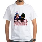 You're Fired! White T-Shirt