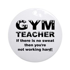 Sweaty Gym Teacher Ornament (Round)