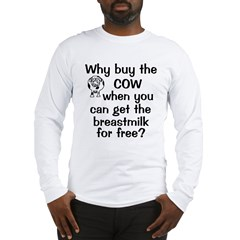Why Buy Cow Breastmilk Free Long Sleeve T-Shirt