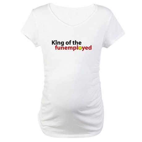 Funemployed - King of (smiley Maternity T-Shirt