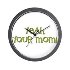 Yeah, your mom! Wall Clock