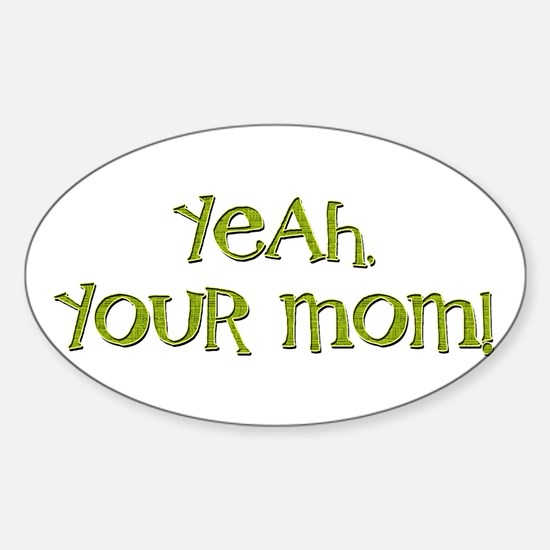 Yeah, your mom! Sticker (Oval)