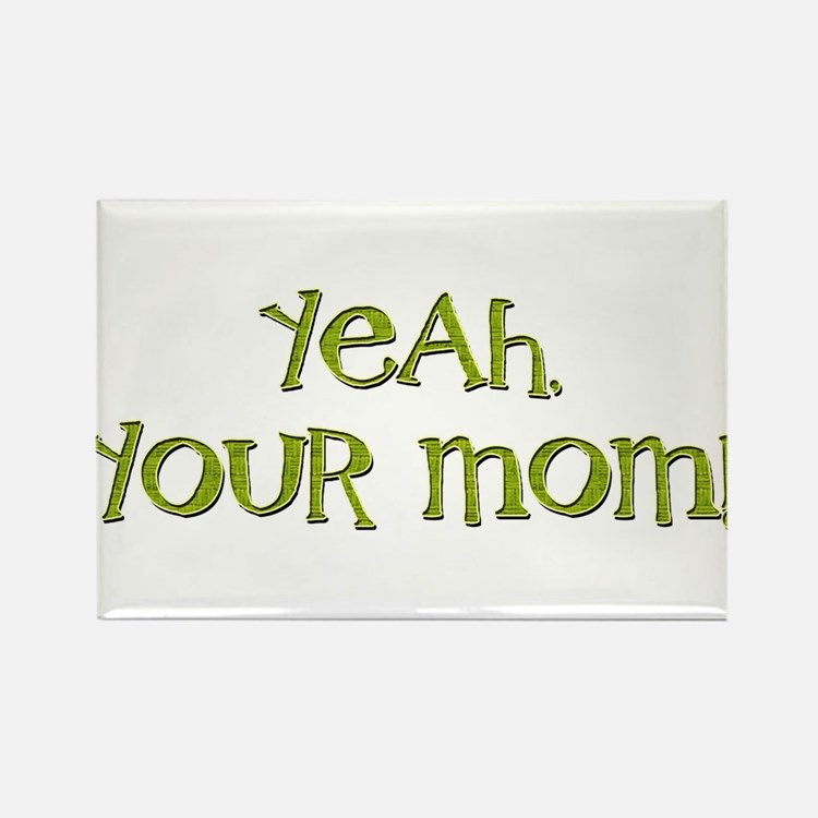 Yeah, your mom! Rectangle Magnet