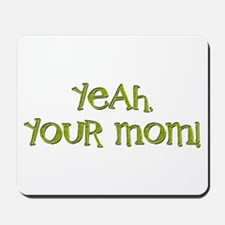 Yeah, your mom! Mousepad
