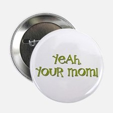"Yeah, your mom! 2.25"" Button"